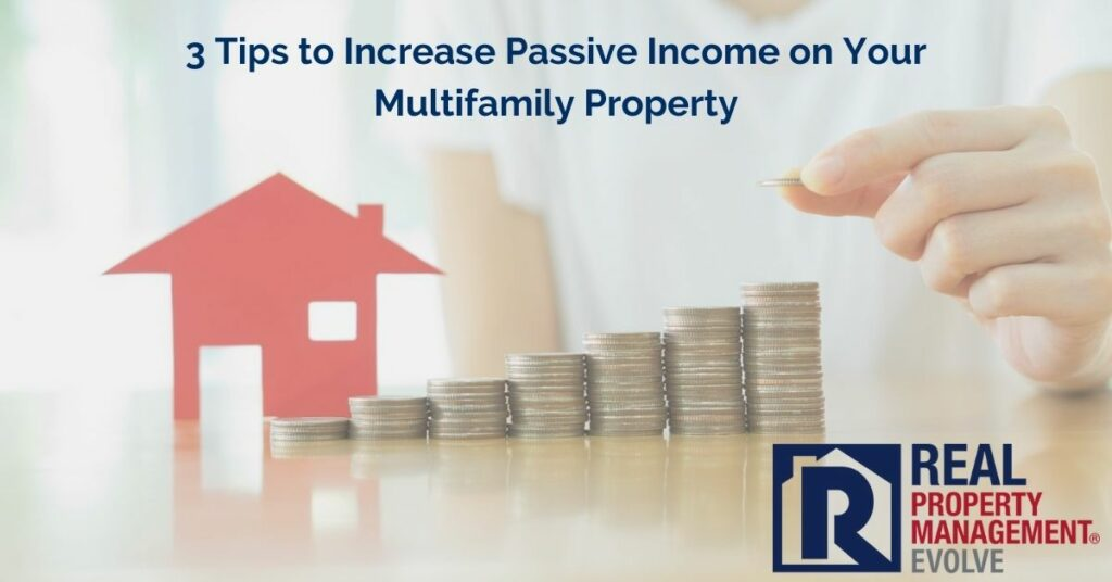 3 Tips to Increase Passive Income on Your Multifamily Property - Real Property Management Evolve RPM Evolve